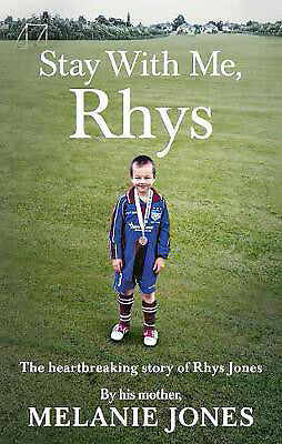 Stay With Me, Rhys: The heartbreaking story of Rhys Jones, by his mother