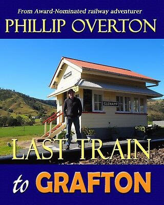 Last Train to Grafton ~ Phillip Overton full colour railway bush poetry book