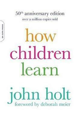 NEW How Children Learn, 50th anniversary edition By John Holt Paperback