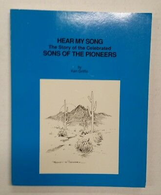 HEAR MY SONG The Story of the Celebrated Sons of The Pioneers Ken Griffis SIGNED