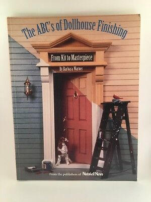 The ABC's of Dollhouse Finishing: From Kit to Masterpiece By Barbara Warner