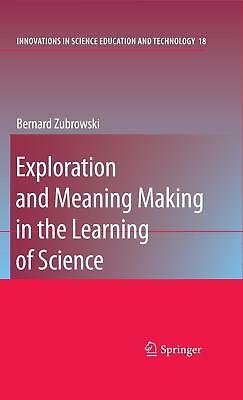 Exploration and Meaning Making in the Learning of Science Zubrowski, Bernard I..