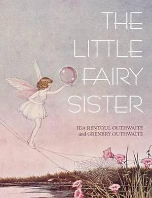 NEW The Little Fairy Sister By Ida Rentoul Outhwaite Hardcover Free Shipping