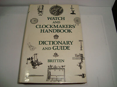 Watch and Clock Makers Handbook, Dictionary and Guide, Britten, Frederick James,