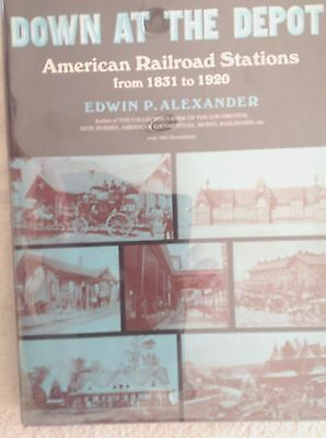 Down at the Depot...American Railroad Stations from 1831 to 1920