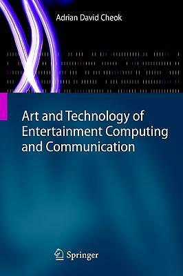 Art and Technology of Entertainment Computing and Communication Cheok, Adrian ..
