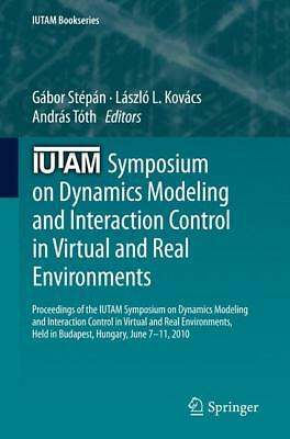IUTAM Symposium on Dynamics Modeling and Interaction Control in Virtual and Re..