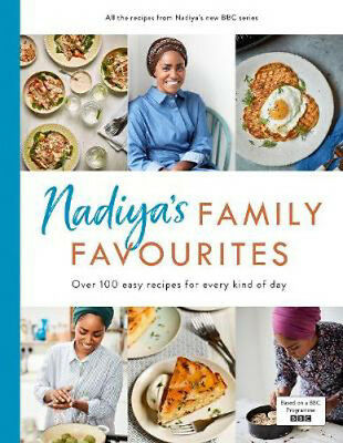 Nadiya's Family Favourites: Easy, beautiful and show-stopping recipes for every