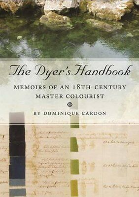 The Dyer's Handbook: Memoirs of an 18th Century Master Colourist Ancient Series