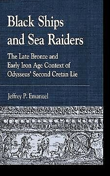 Black Ships and Sea Raiders : The Late Bronze and Early Iron Age Context of O...