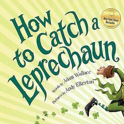 How to Catch a Leprechaun, Hardcover by Wallace, Adam; Elkerton, Andy (ILT)