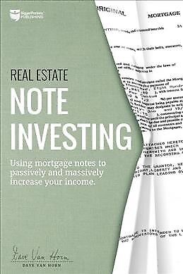 Real Estate Note Investing : Using Mortgage Notes to Passively and Massively ...