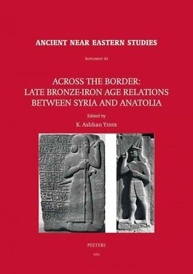 Across the Border : Late Bronze-Iron Age Relations Between Syria and Anatolia...