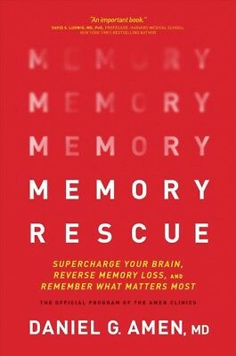 Memory Rescue : Supercharge Your Brain, Reverse Memory Loss, and Remember Wha...