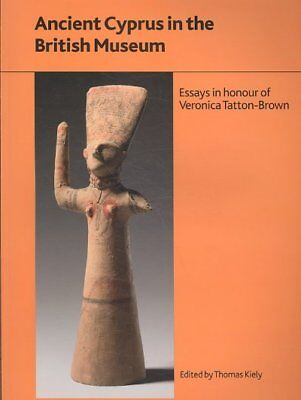 Ancient Cyprus in the British Museum : Essays in Honour of Veronica Tatton-Br...