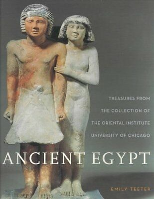 Ancient Egypt : Treasures from the Collection of the Oriental Institute Unive...