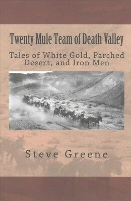 Twenty Mule Team of Death Valley : Tales of White Gold, Parched Desert, and I...