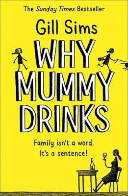 Why Mummy Drinks: Sunday Times Bestseller | Gill Sims