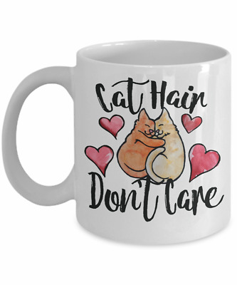 Cat Hair Dont Care - Funny Cat Gifts Lovers Cat - 11oz Coffee Mug Tea Cup Gifts