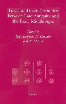 Towns and Their Territories Between Late Antiquity and the Early Middle Ages