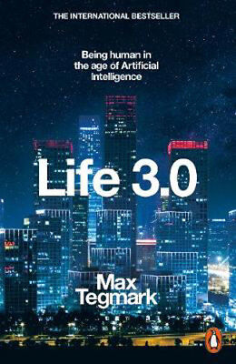 Life 3.0: Being Human in the Age of Artificial Intelligence | Max Tegmark