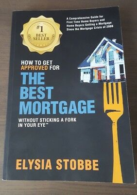 How To Get Approved For The Best Mortgage Book by Elysia Stobbe