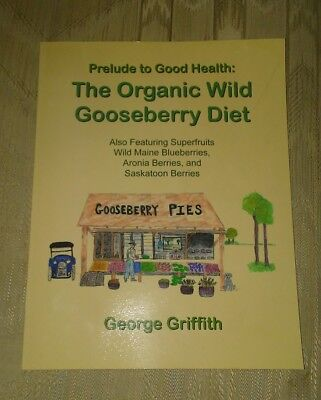 The Organic Wild Gooseberry Diet By George Griffith 2017 Prelude To Good Health