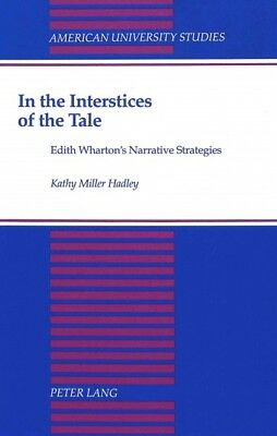 In the Interstices of the Tale : Edith Wharton's Narrative Strategies, Hardco...