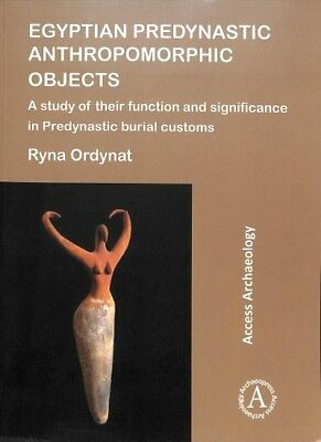 Egyptian Predynastic Anthropomorphic Objects : A Study of Their Function and ...
