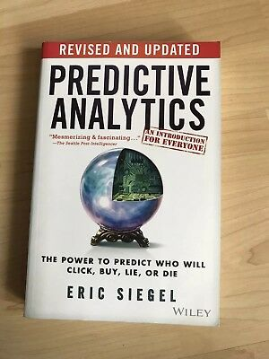 Predictive Analytics: The Power to Predict Who Will Click, Buy, Lie, or Die.
