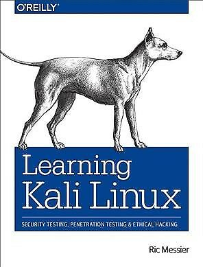 Learning Kali Linux : Security Testing, Penetration Testing, and Ethical Hack...