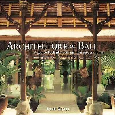 Architecture of Bali : A Sourcebook of Traditional and Modern Forms, Paperbac...
