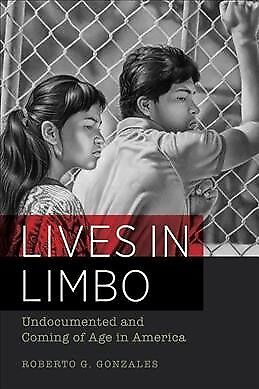 Lives in Limbo : Undocumented and Coming of Age in America, Paperback by Gonz...