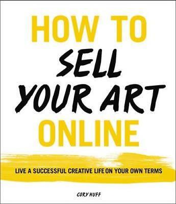NEW How To Sell Your Art Online By Cory Huff Paperback Free Shipping