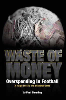 Waste Of Money!: Overspending In Football - A Tragic Loss  (UK IMPORT)  BOOK NEW
