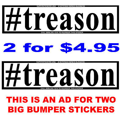 TRUMP #treason TWO (2) BIG EZ2 READ BUMPER STICKERs 11X2.7-TUFF WETHERPRUF VINYL