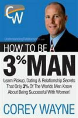 How to Be a 3% Man, Winning the Heart of the Woman of Your Dreams, Paperback ...
