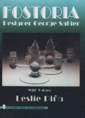 Fostoria: Designer George Sakier : With Values (A Schiffer Book for-ExLibrary