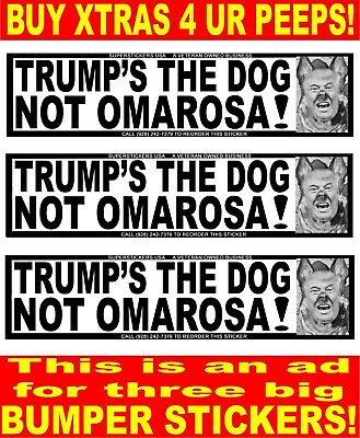 TRUMP-IS-THE-DOG-NOT-OMAROSA!-3 Bumper-Stickers-BLACK-ON-WH-WETHERPRUF-VINYL  T