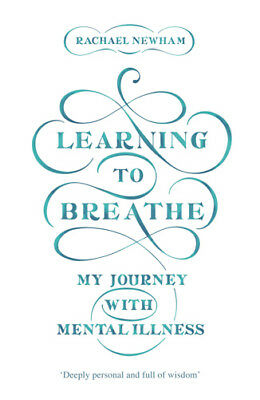 Learning to Breathe: My Journey With Mental Illness | Rachael Newham