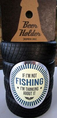 "Beer Holder ""if I'm Not Fishing I'm Thinking About It"" Fun Father's Day Gift Bn"