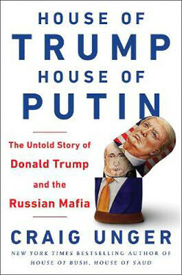House of Trump, House of Putin: The Untold Story of Donald Trump and the Russian