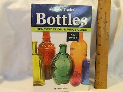 Antique Trader: Bottles - Nonfiction Price and Collecting Guide - Full Color 8th