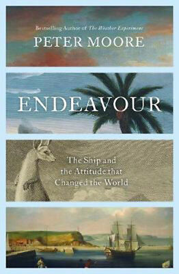 Endeavour: The Ship and the Attitude that Changed the World | Peter Moore