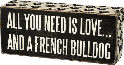 """PBK Wooden 6"""" x 2 1/2"""" BOX SIGN """"All You Need Is Love...And A French Bulldog"""""""