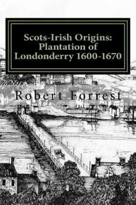 Scots-irish Origins : Plantation of Londonderry 1600-1670, Paperback by Forre...