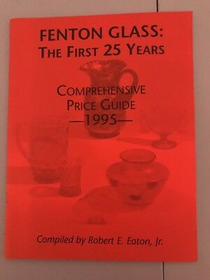 Fenton Glass: The First 25 Years Comprehensive Price Guide by Robert E. Eaton