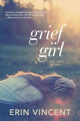 Grief Girl : My True Story, Paperback by Vincent, Erin, Brand New, Free shipp...