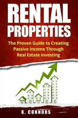 Rental Properties : The Proven Guide to Creating Passive Income Through Real ...