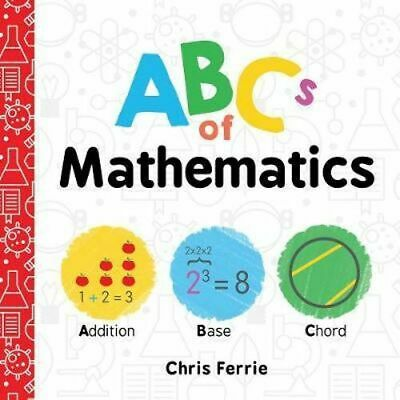 NEW ABCs of Mathematics  By Chris  Ferrie Board Book Free Shipping